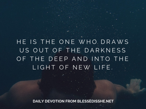 Draws us out of the darkness