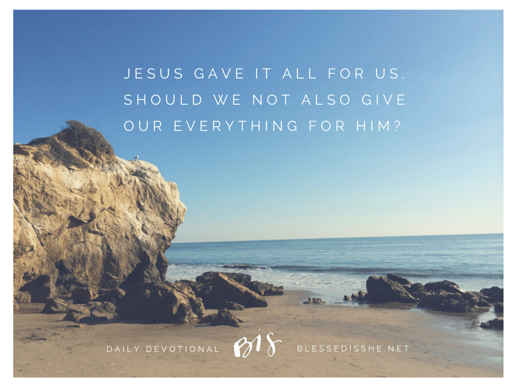 Jesus gave it all for us. Should we not (1)