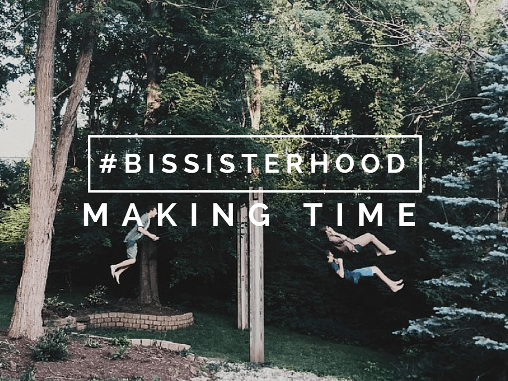 #BISSISTERHOOD making time