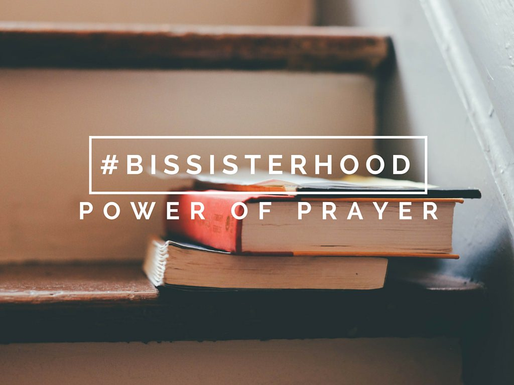 #BISSISTERHOOD power of prayer