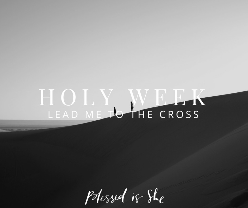 holy week lead me to the cross