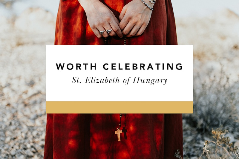 st. elizabeth of hungary worth celebrating