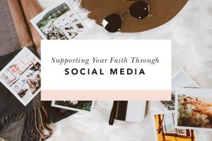 how to use social media to support your faith