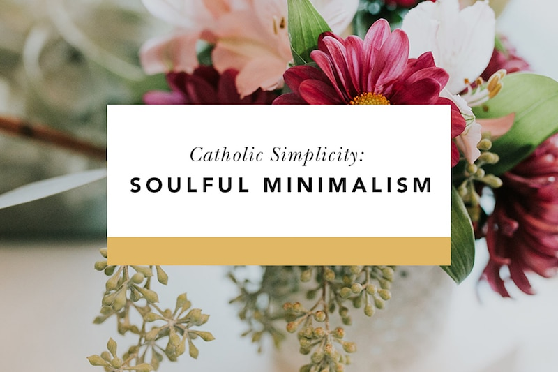 Catholic Simplicity Soulful Minimalism Blessed Is She