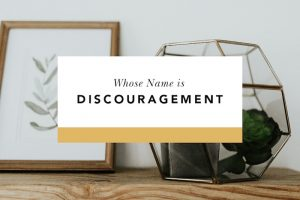 what to do when you're discouraged