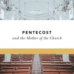 pentecost and the feast of mary mother of the church