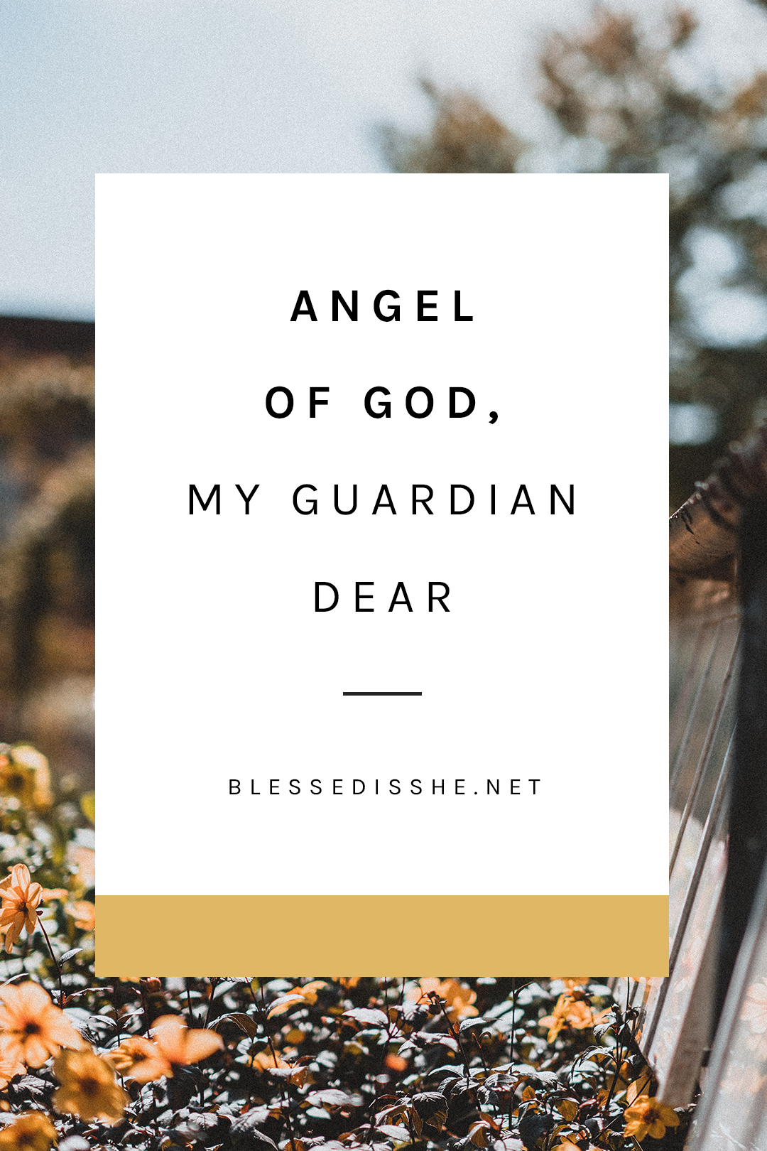 angel of god, my guardian dear